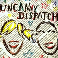 Uncanny Dispatch