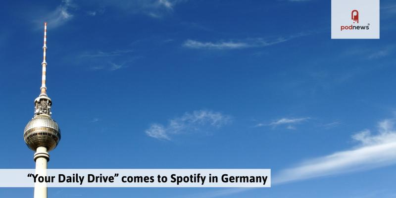 Your Daily Drive Comes To Spotify In Germany Podnews