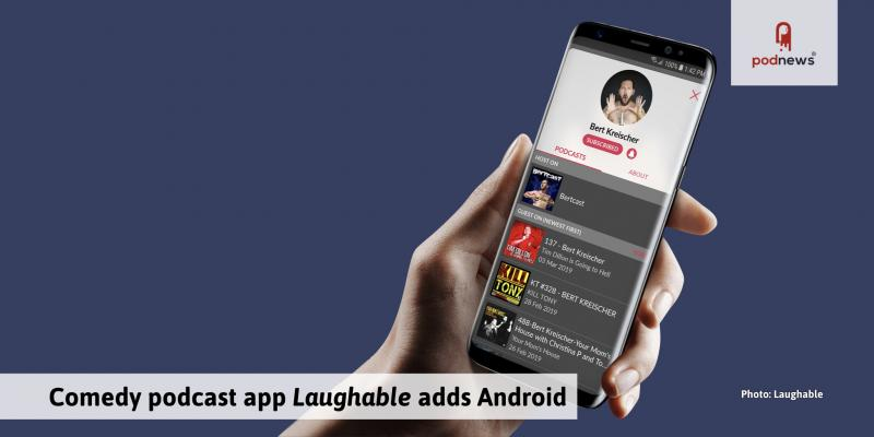 Laughable, A Top-rated Comedy Podcast App, Comes To Android