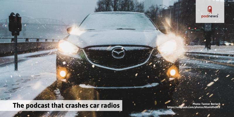 The podcast that crashes car radios