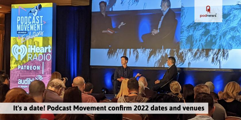 It's a date! Podcast Movement confirms dates and venues for 2022