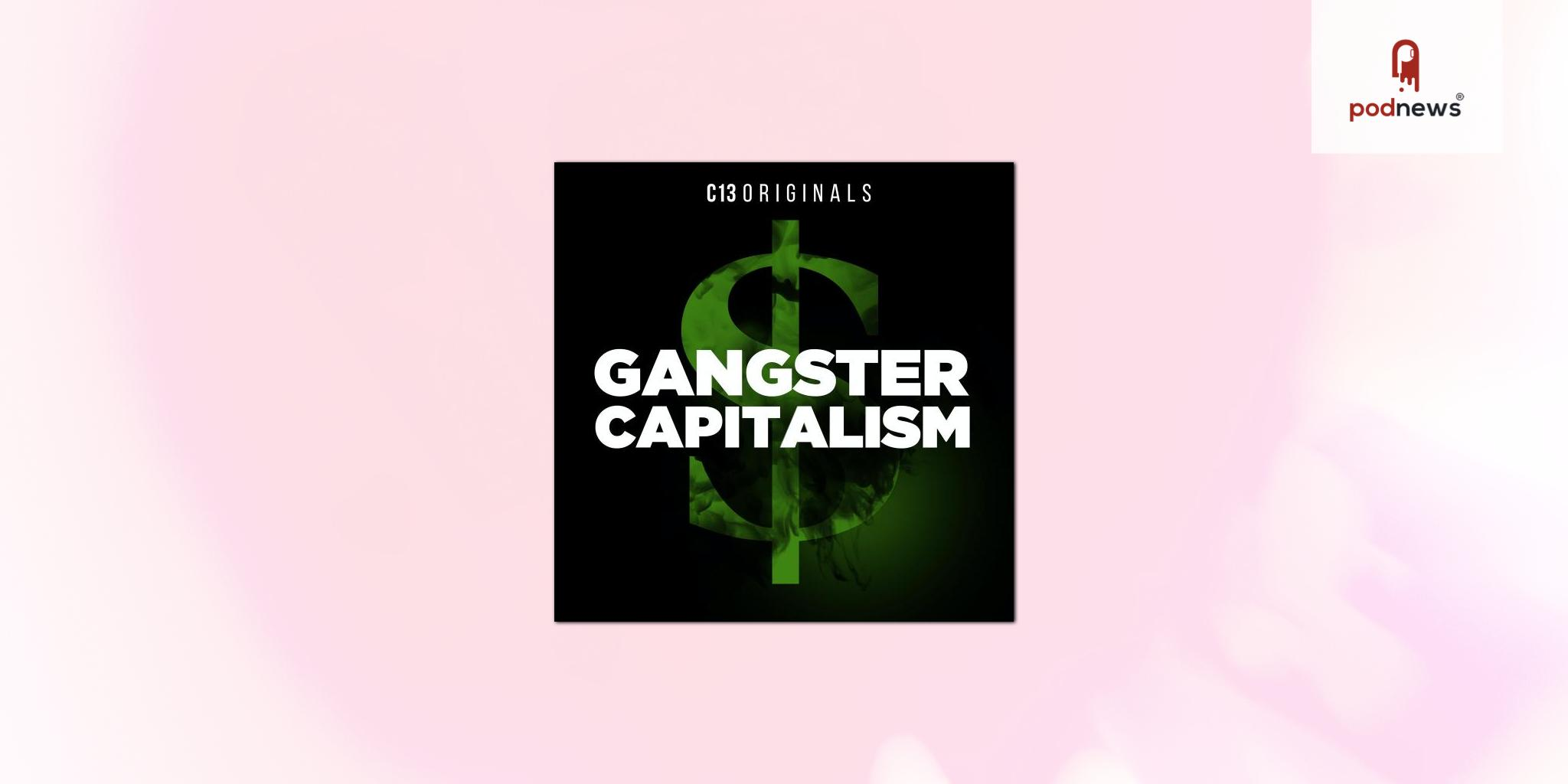 C13Originals Expands Audio Documentary Slate with New Season of Peabody Award-Nominated Gangster Capitalism