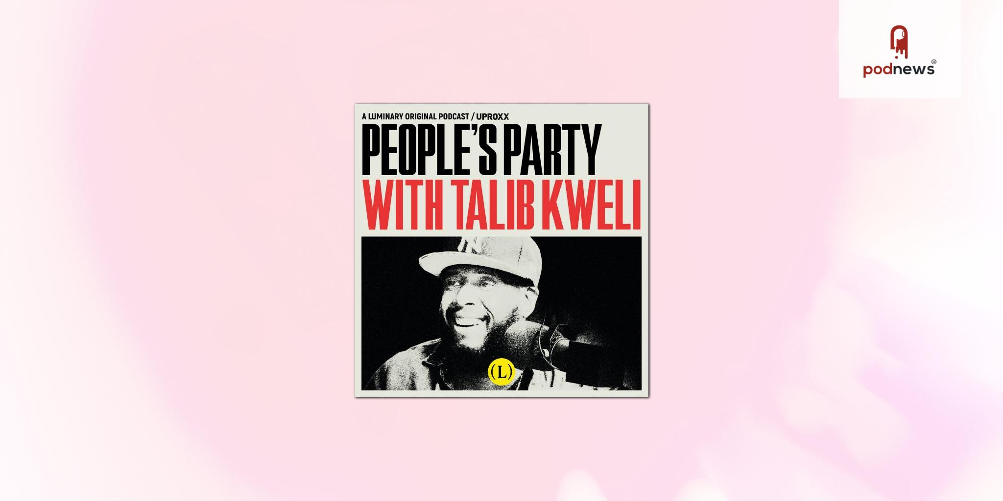 Luminary and Uproxx announce People's Party with Talib Kweli podcast moving to Luminary