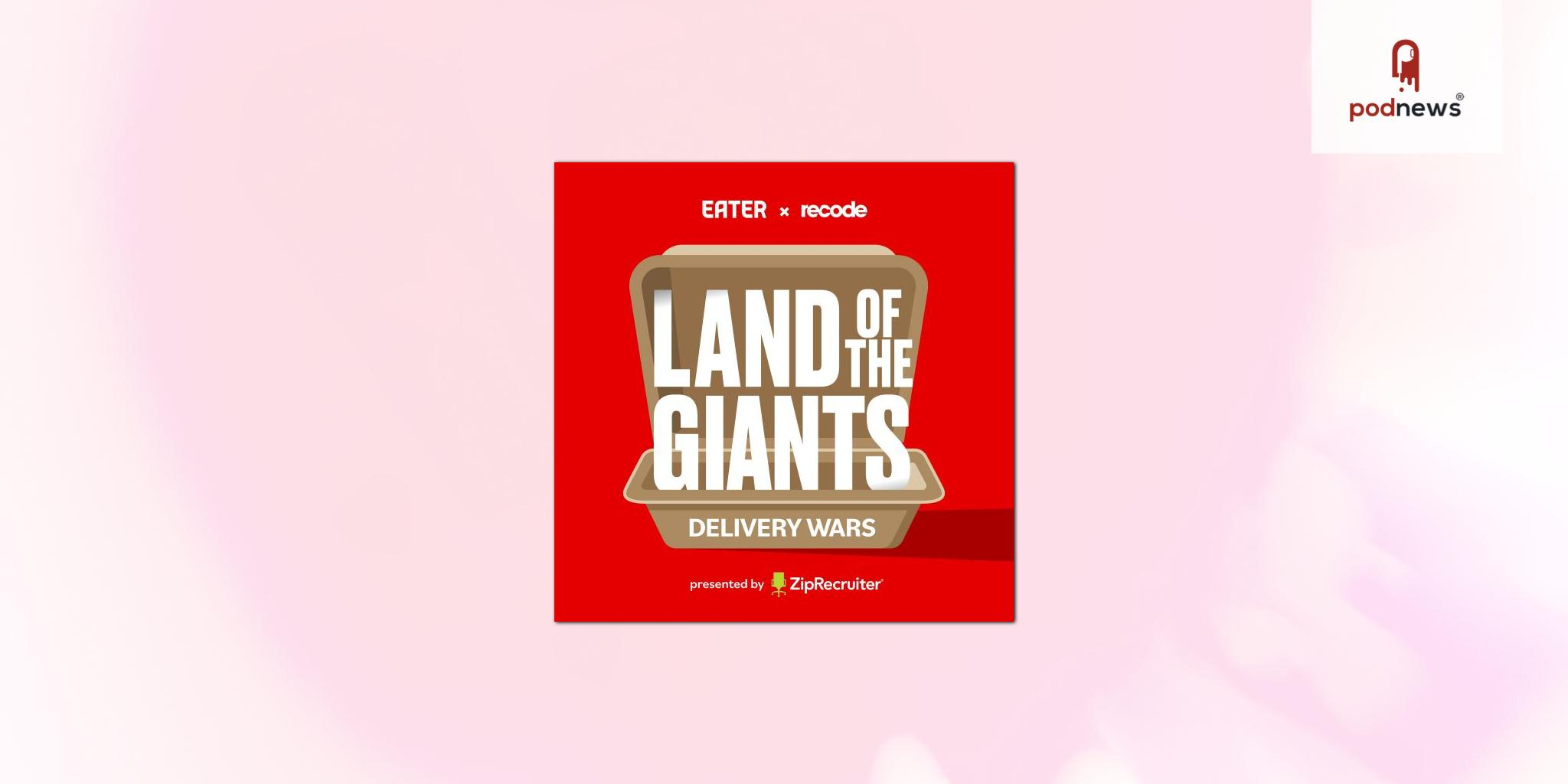 Recode's Land of the Giants Podcast Launches Delivery Wars in Collaboration with Eater