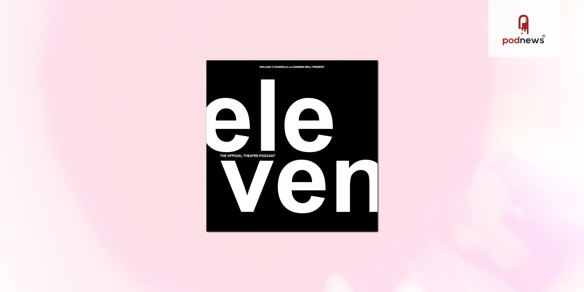 Eleven, leading UK theatre podcast, joins Broadway Podcast Network