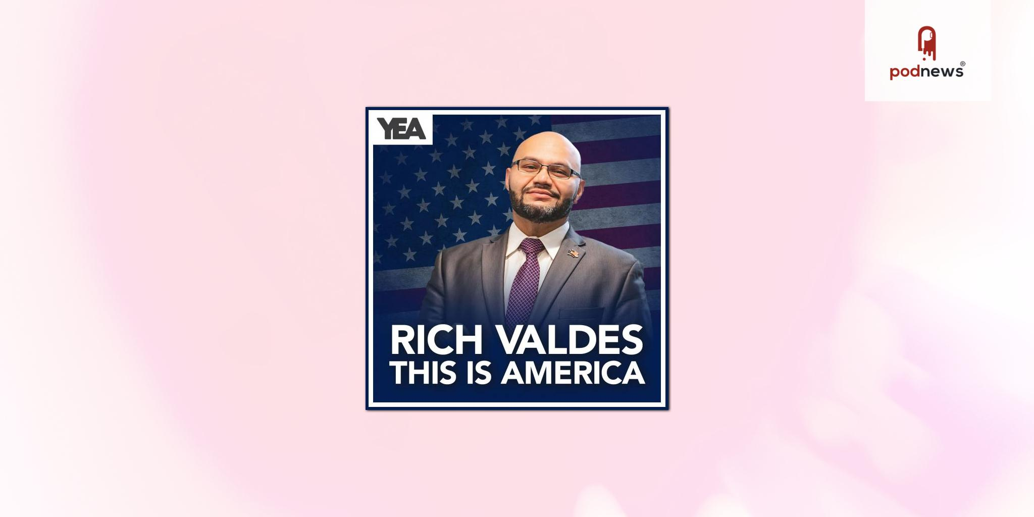 Rich Valdes Bring His Hit Political Podcast, This Is America with Rich Valdes, to YEA Networks