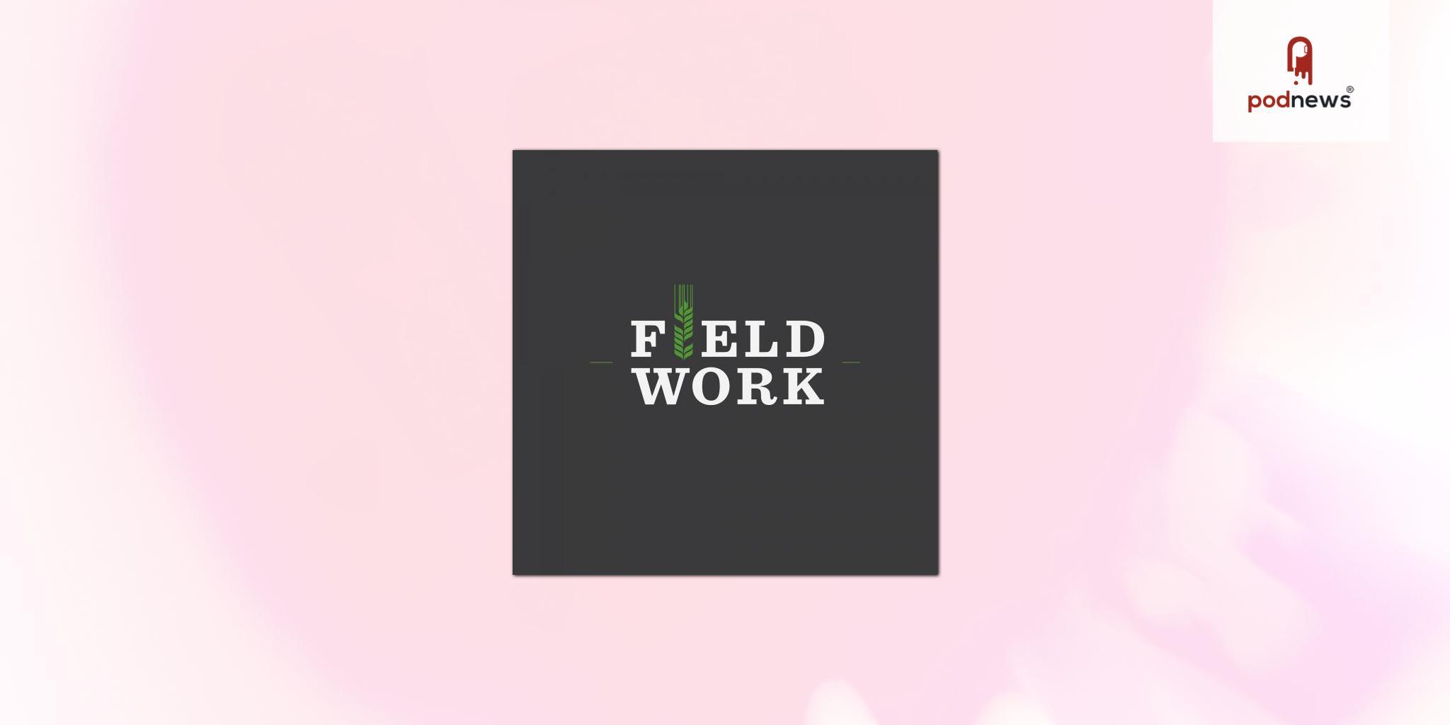Field Work podcast announces new third host for season four