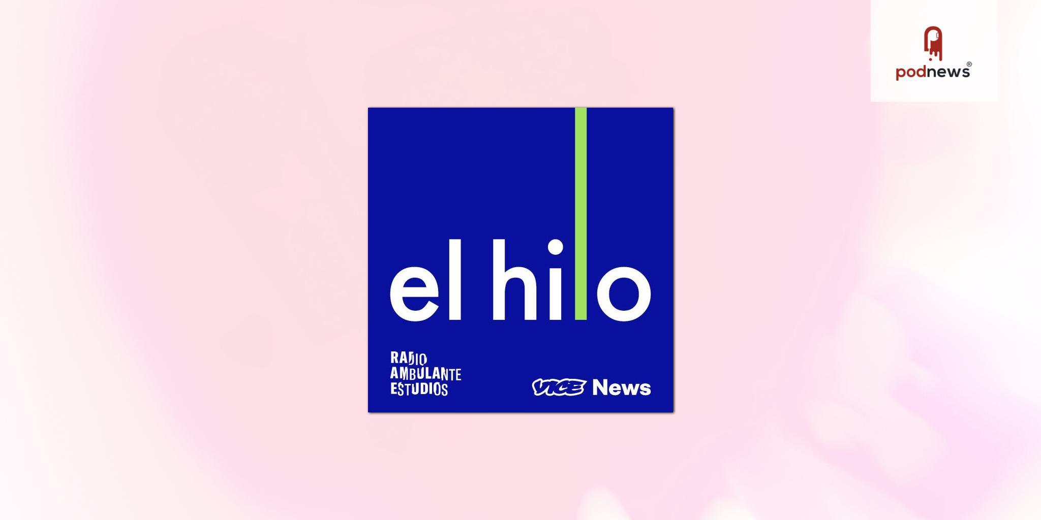 VICE Audio y Radio Ambulante Estudios se unen en co-producción del podcast de actualidad El hilo