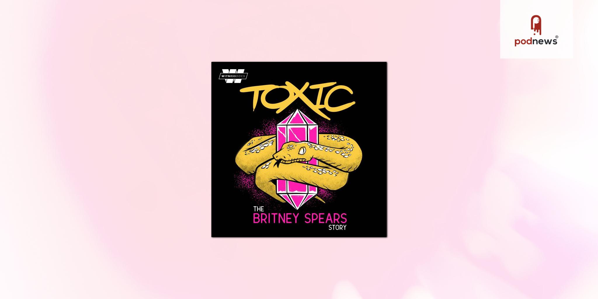 Witness Docs announces July 7 release for new investigative podcast Toxic: The Britney Spears Story