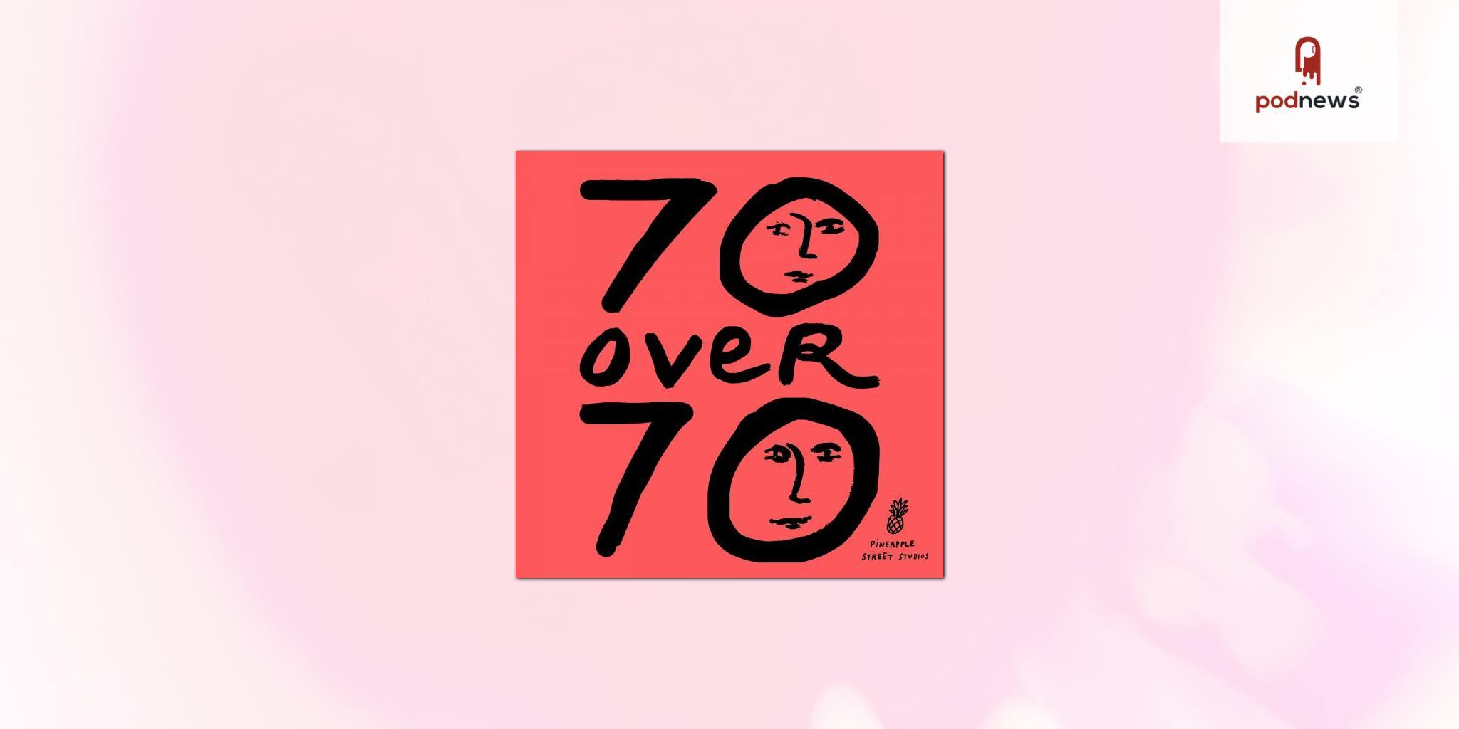 Pineapple Street Studios Launches Original Series 70 Over 70
