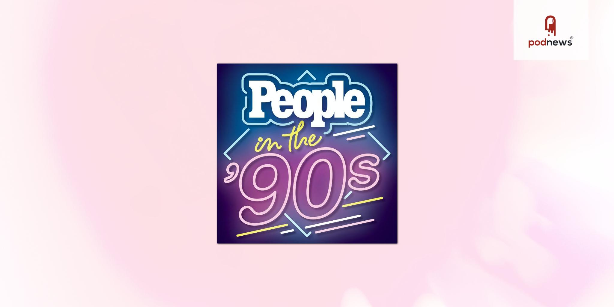 PEOPLE launched new weekly podcast, PEOPLE in the 90s
