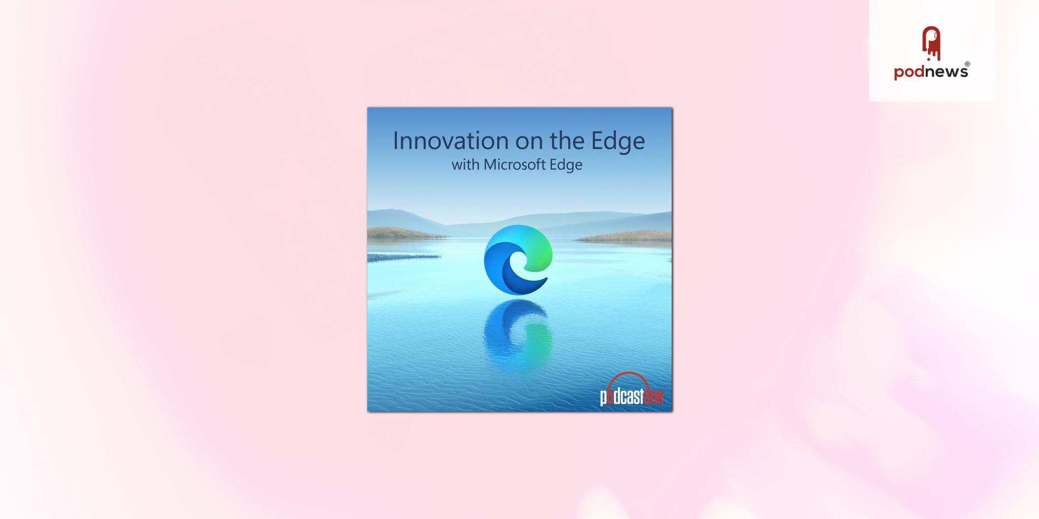 LiveXLive's PodcastOne teams with Microsoft Edge for Innovation on the Edge Podcast