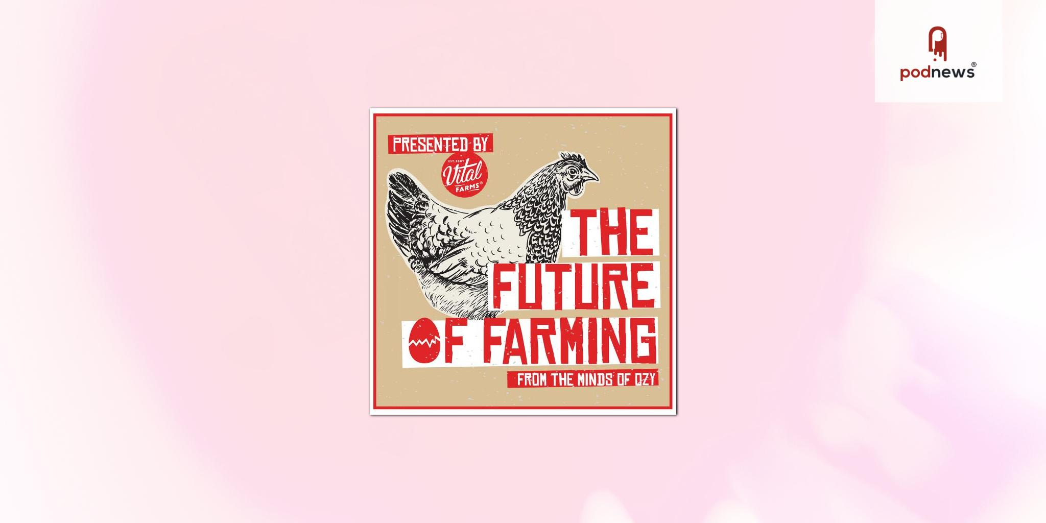 OZY announces The Future of X: Farming podcast with Vital Farms