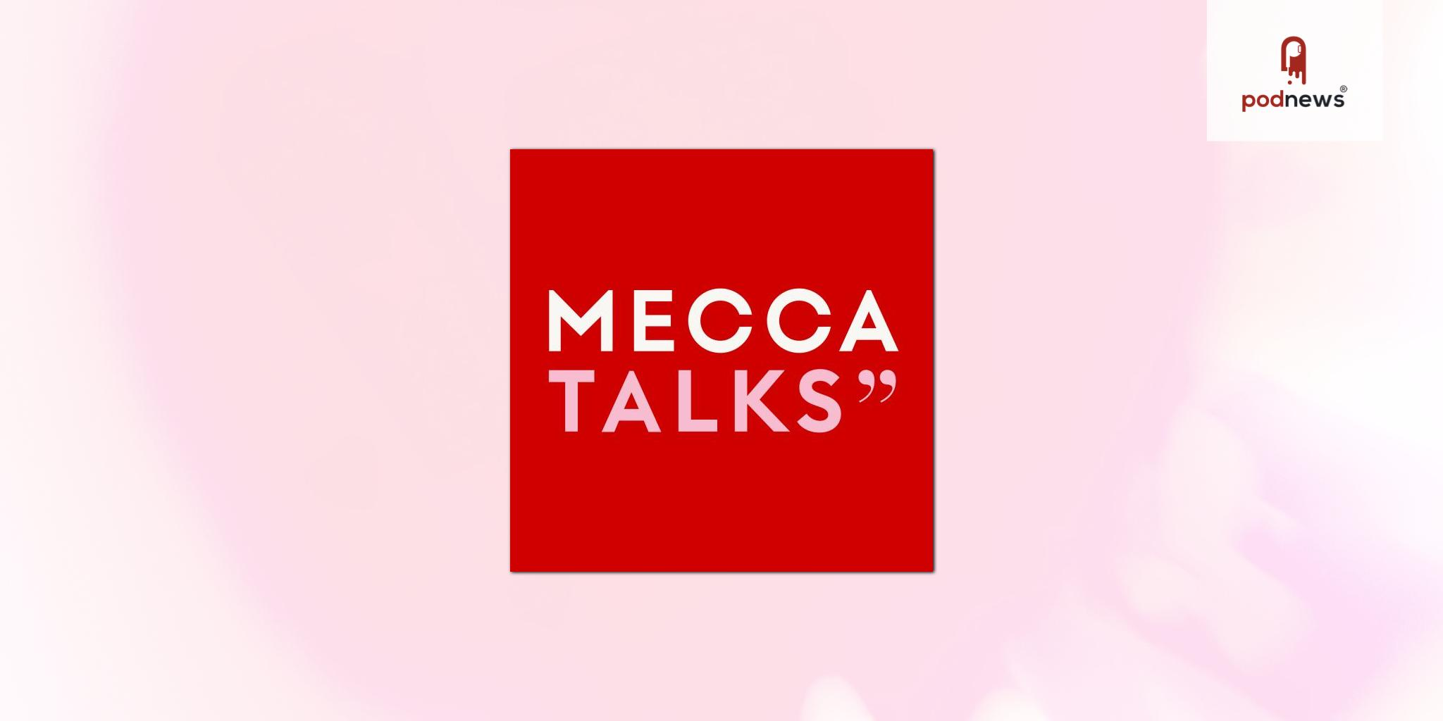 MECCA Talks: the new podcast that provides an all access pass to beauty, business and lifestyle experts