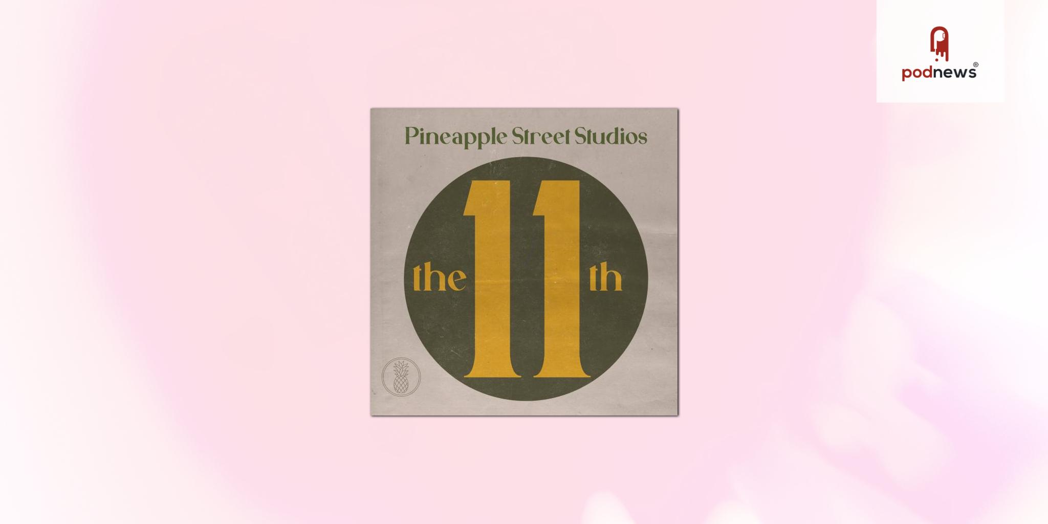 Pineapple Street Studios Introduces Innovative Podcast Format with Launch of Monthly Series The 11th