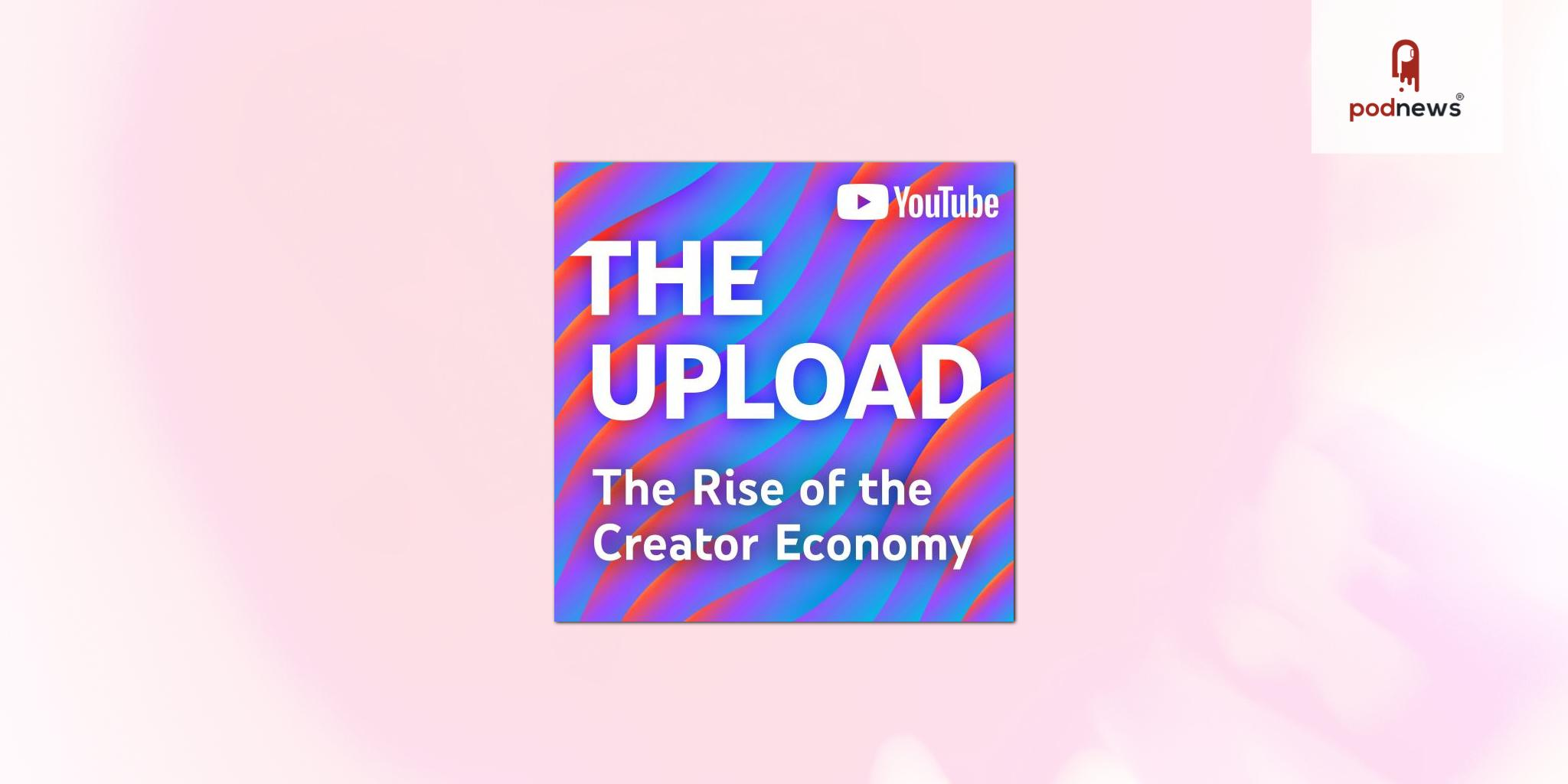 YouTube and National Public Media Announce Custom Podcast The Upload: The Rise of the Creator Economy