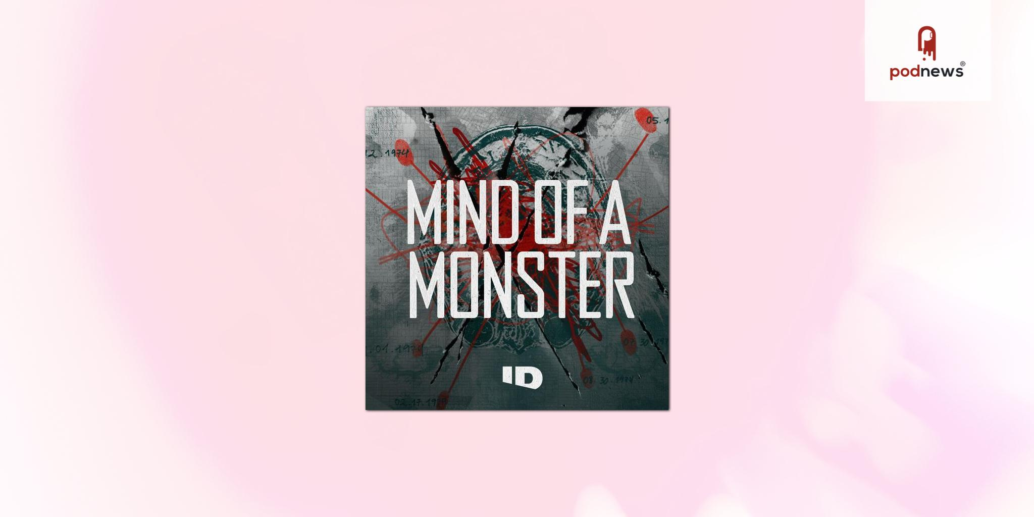 Investigation Discovery's hit true crime series Mind of a Monster gets a companion podcast