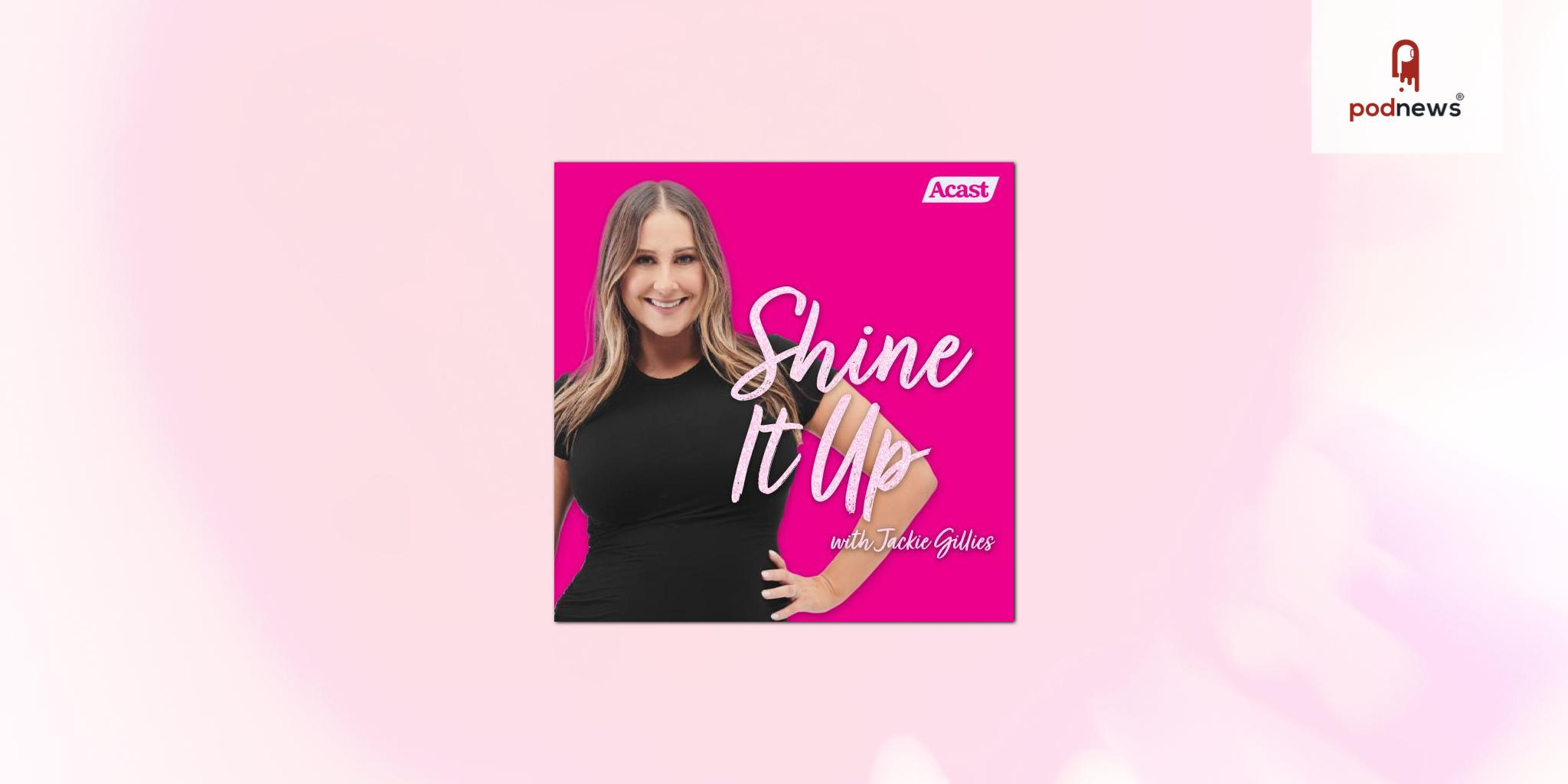 It's time to Shine It Up, as Jackie Gillies joins the Acast Creator Network