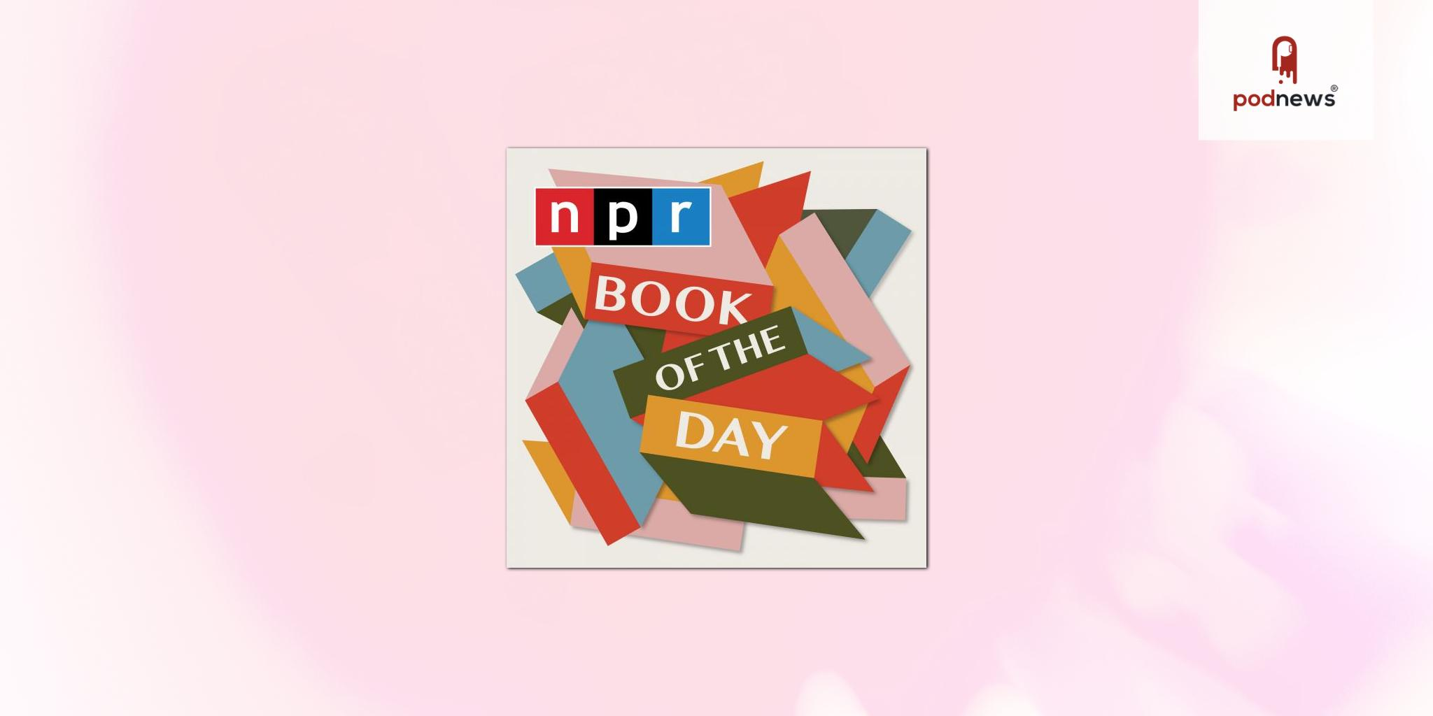 'NPR's Book of the Day' Podcast Debuts Today