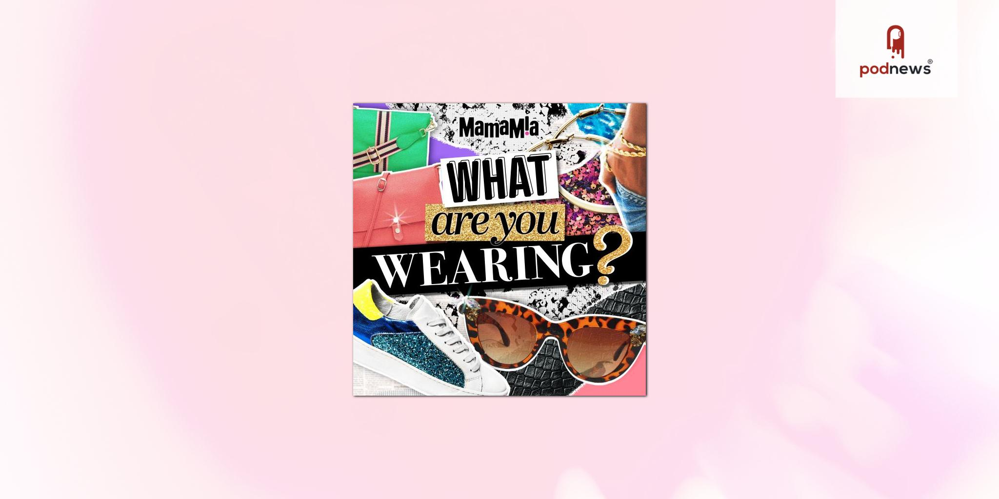 Mamamia's new fashion podcast 'What Are You Wearing?' launches with H&M