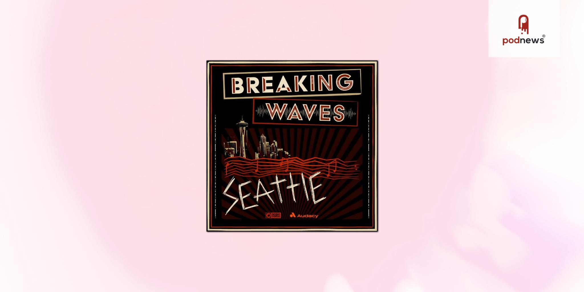 Audacy and Osiris Media launches Breaking Waves, a new podcast series examining popular music movements