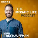 The Mosaic Life Podcast with Trey Kauffman