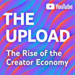 The Upload: The Rise of the Creator Economy