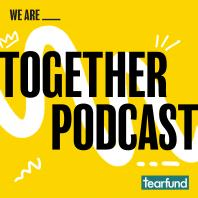 Together Podcast | A conversation about faith, justice and how to change the world