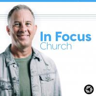 In Focus Church Podcast