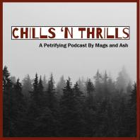 Chills 'n Thrills: A Petrifying Podcast by Mags and Ash