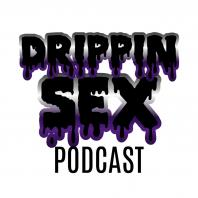 Drippin Sex Podcast
