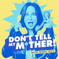 Don't Tell My Mother! with Nikki Levy