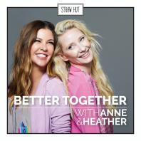 Better Together w/ Anne and Heather