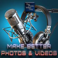 Make Better Photos and Videos Podcast - The Photo Video Guy