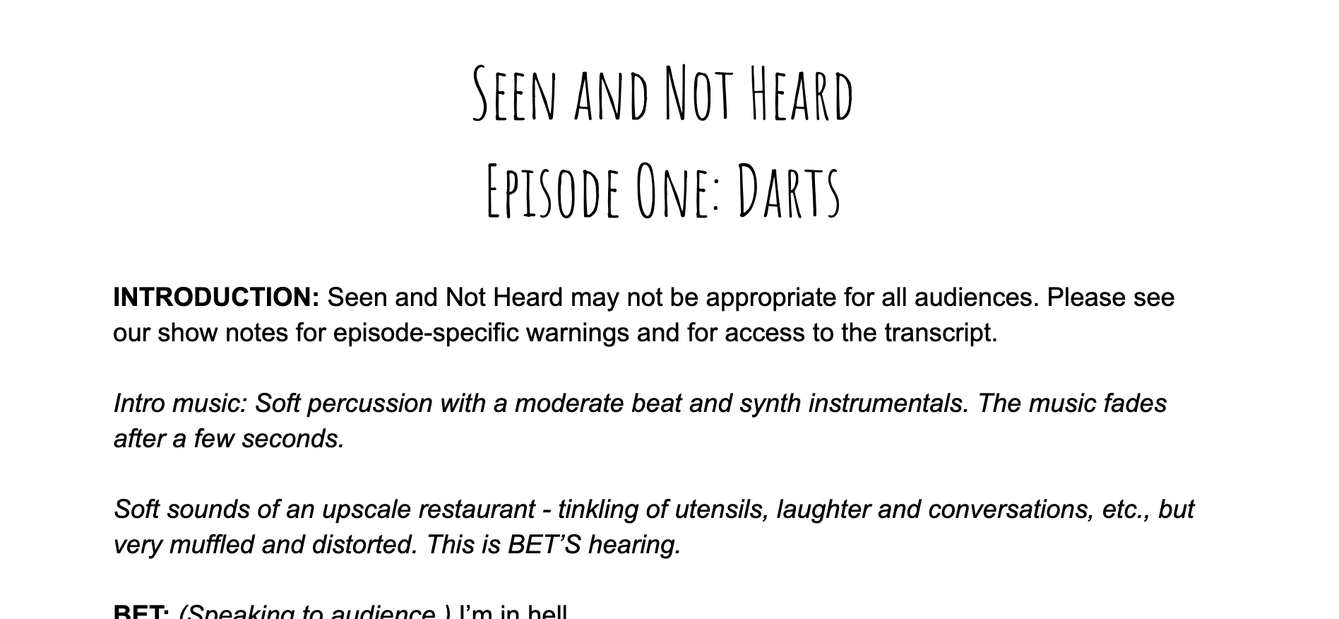 A screenshot from the transcript of the first episode of the podcast Seen And Not Heard. In part, it reads: Intro Music: Soft percussion with a moderate beat and synth instrumentals. The music fades away after a few seconds. Soft sounds of an upscale restaurant - tinkling of utensils, laughter, conversations etc. This is BET's hearing.
